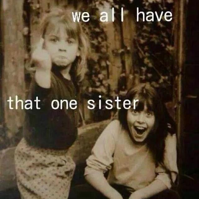 We-all-have-that-ONE-SISTER